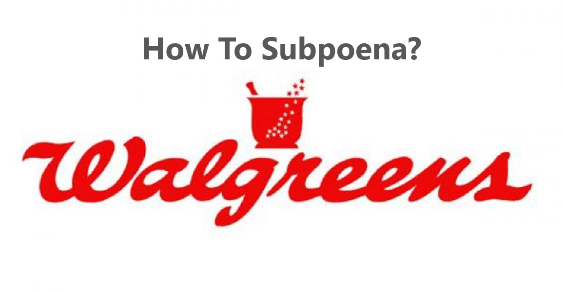How To Subpoena Walgreens in California